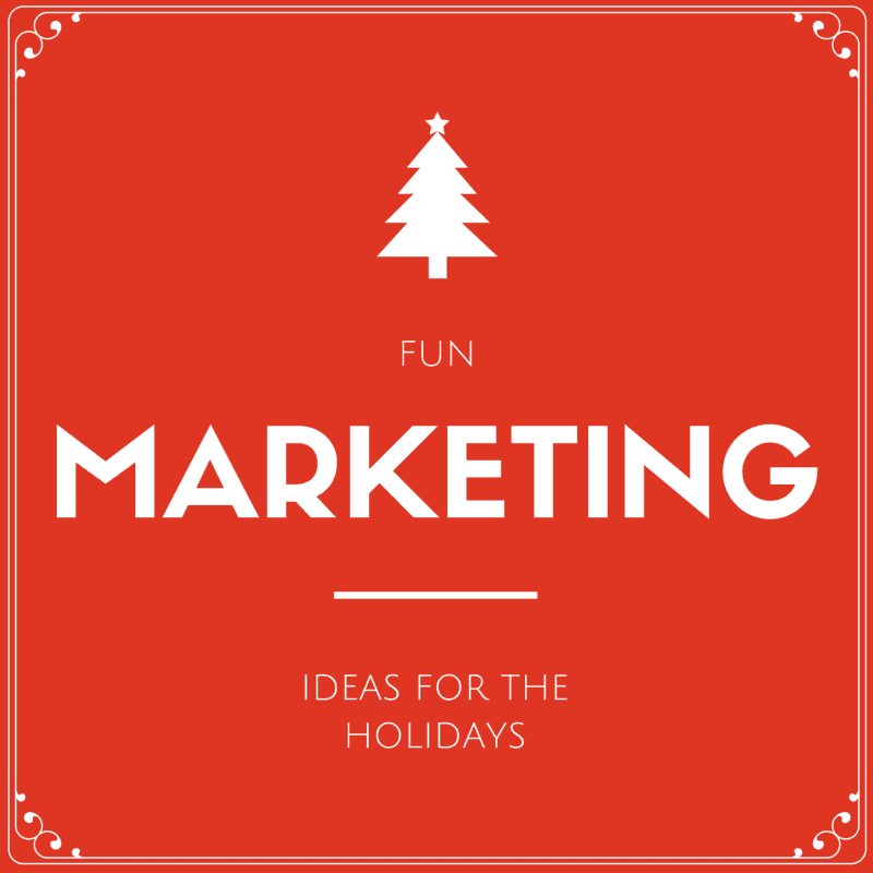 8 Creative Marketing Ideas for the Holidays – Really, these are fun!