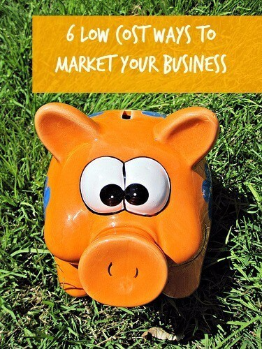 6 Free or Low Cost Ways to Market Your Business