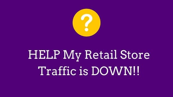Ask Me Anything: HELP My Retail Store Traffic is DOWN!